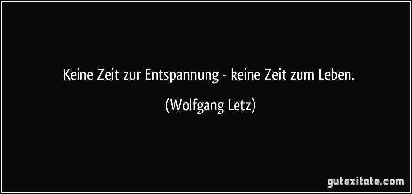 zitat-keine-zeit-zur-entspannung-keine-zeit-zum-leben-wolfgang-letz-227854